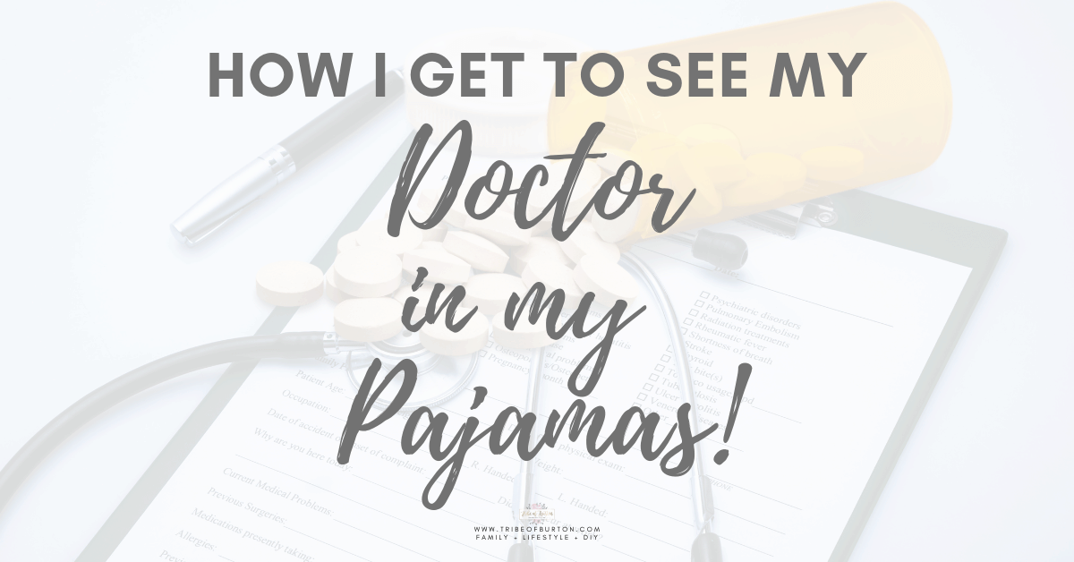 How I get to see my doctor in my pajamas!